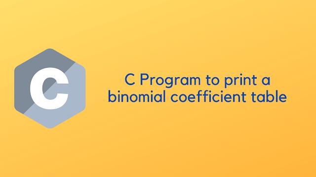 C Program to print a binomial coefficient table