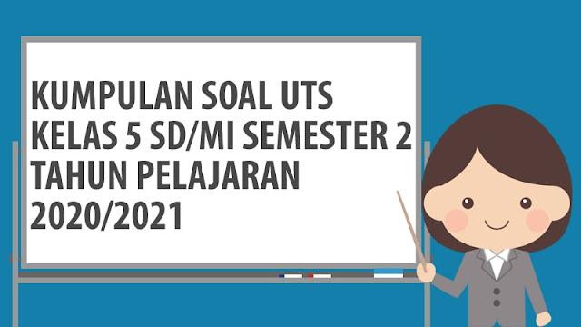 Soal PTS/UTS Kelas 5 Semester 2 TP 2020/2021 dan Jawaban