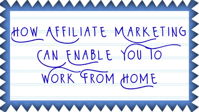 How Affiliate Marketing Can Enable You To Work From Home