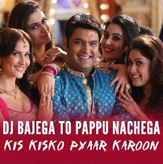 DJ Bajega To Pappu Nachega - Kis Kisko Pyaar Karoon