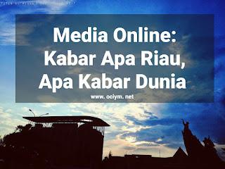 Media Online: Kabar Apa Riau, Apa Kabar Dunia
