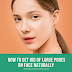 How To Get Rid Of Large Pores On Face, Nose, Cheeks Naturally