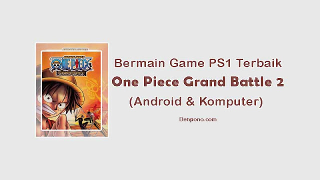 One Piece Grand Battle 2 iso, Game PS1 Terbaik