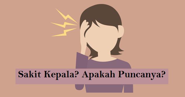 Kenapa Sakit Kepala? Baca 9 Sebab Sakit Kepala Yang Perlu Anda Tahu
