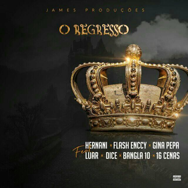 James Produções Feat. Luar Beatz, Dice, Bangla10, 16 Cenas, Flash Enccy, Hernâni da Silva & Gina Pepa - O Regresso