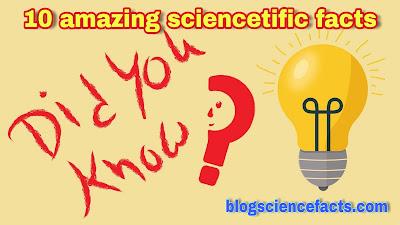 Top 8 scientific amazing facts