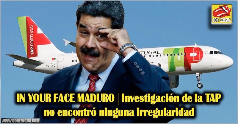 IN YOUR FACE MADURO | Investigación de la TAP no encontró ninguna irregularidad