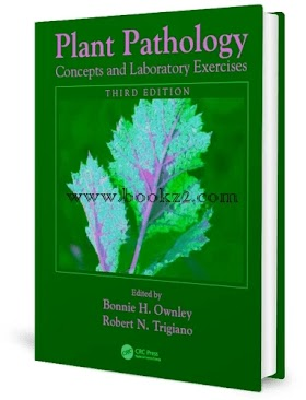 Plant Pathology Concepts and Laboratory Exercises, 3rd Edition by Bonnie H. Ownley and Robert N. Trigiano