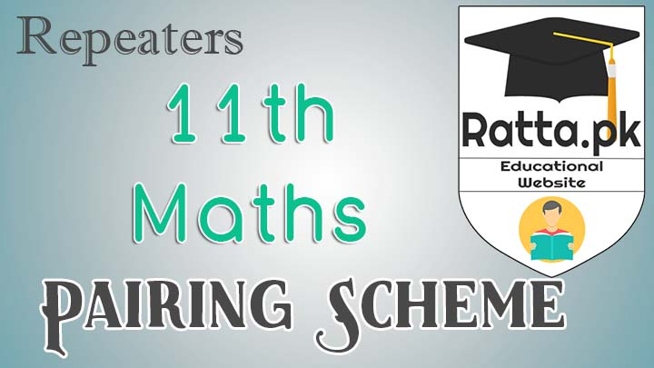 FSc 1st Year/11th Maths Pairing Scheme 2017 for Repeaters