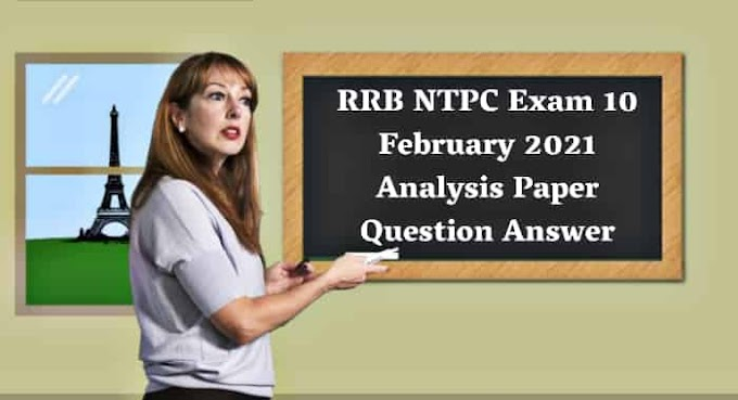 RRB NTPC Exam 10 February 2021 Analysis Paper Question Answer - Gk Right