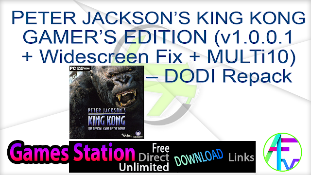 PETER JACKSON'S KING KONG GAMER'S EDITION (v1.0.0.1 + Widescreen Fix + MULTi10) – DODI Repack