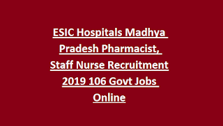 ESIC Hospitals Madhya Pradesh Pharmacist, Staff Nurse Recruitment 2019 106 Govt Jobs Online