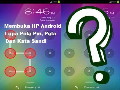 7 Cara Membuka HP Android Yang Lupa Pola, Pin Dan Kata Sandi Paling Mudah