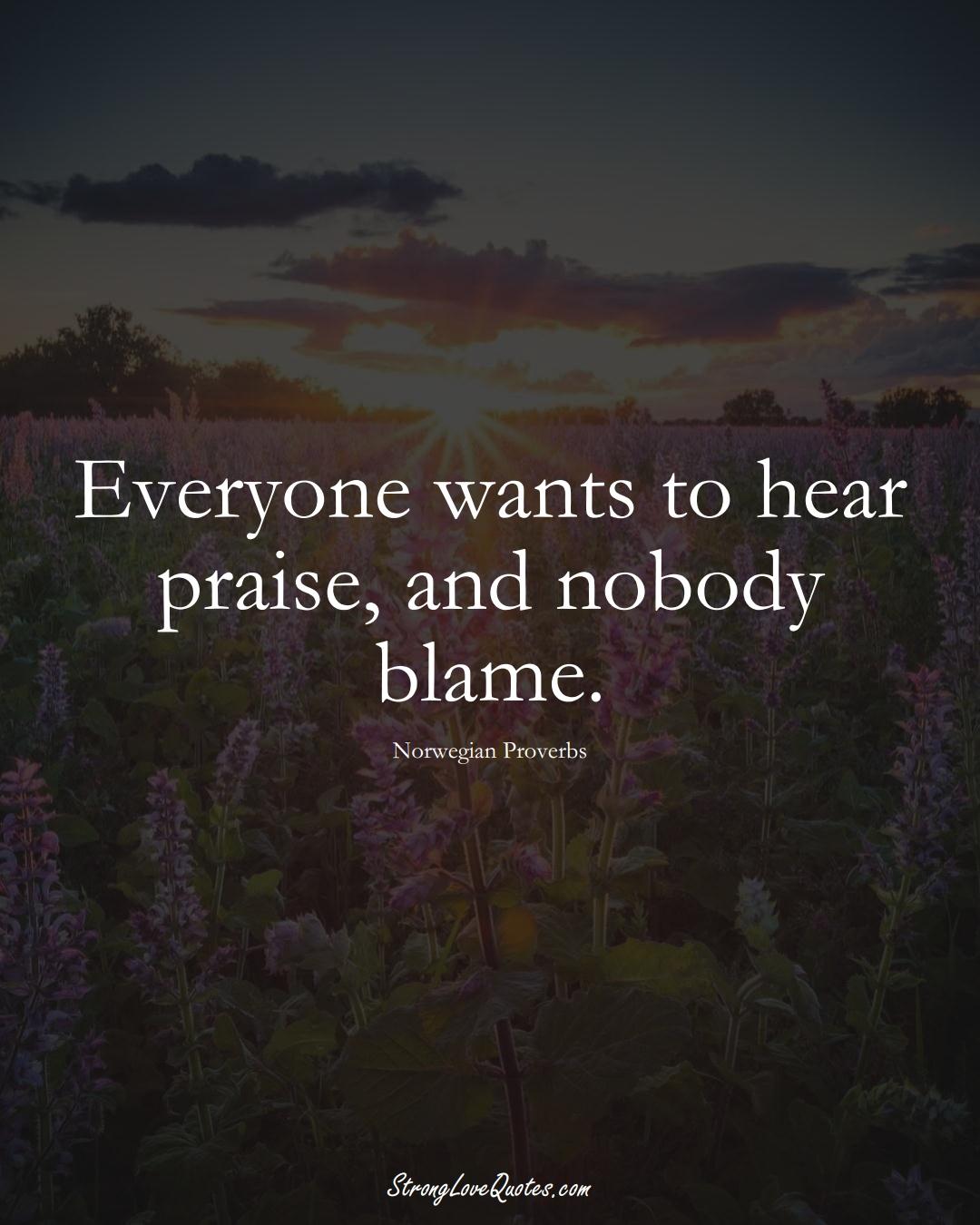 Everyone wants to hear praise, and nobody blame. (Norwegian Sayings);  #EuropeanSayings