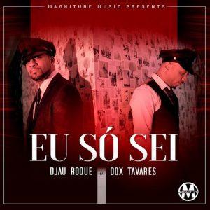 Djau Roque Feat. Dox Tavares - Eu Só Sei