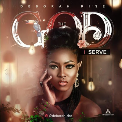 The God I Serve by Deborah Rise Lyrics + Mp3
