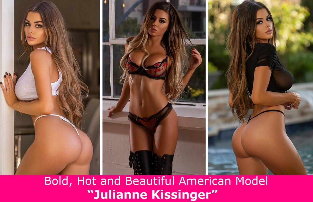 "Bold, Hot and Beautiful American Model ""Julianne Kissinger""."