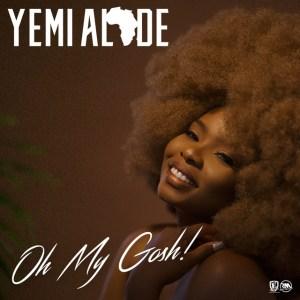 Music: Yemi Alade - Oh My Gosh