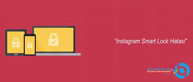Instagram Smart Lock Hatasi