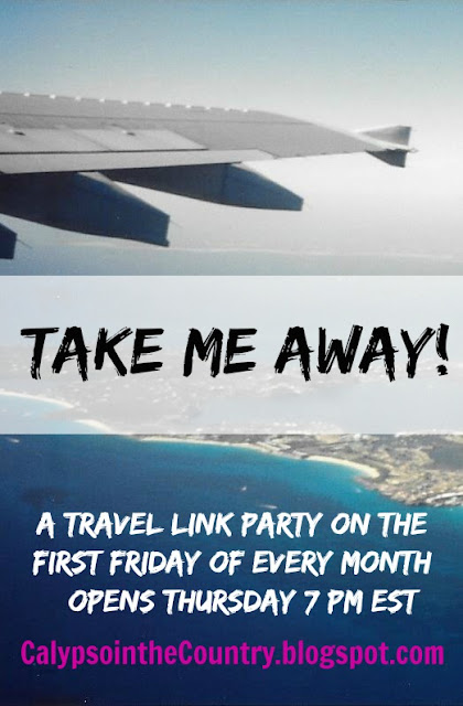 Take Me Away - Travel Link Party on the First Friday of every month!