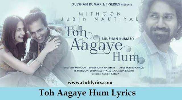 Toh Aagaye Hum Lyrics