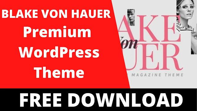 Free Download Blake von Hauer v6.0 – Editorial Fashion Magazine Theme