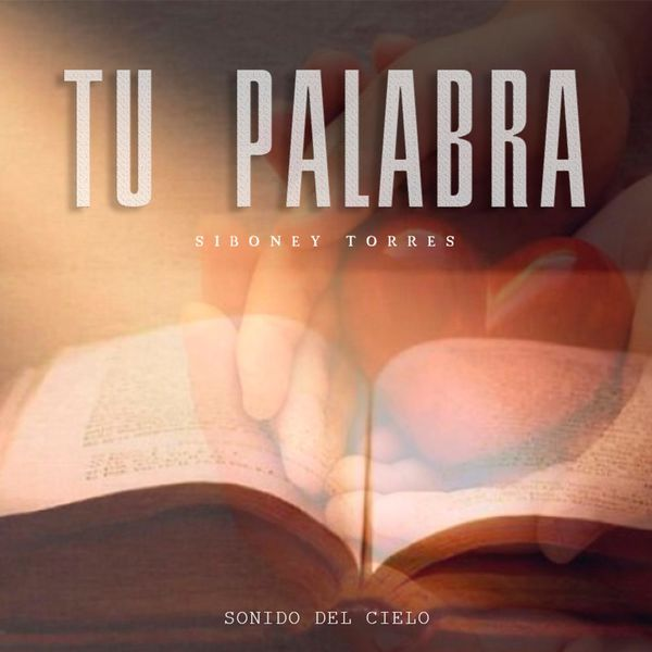 Sonido del Cielo – Tu Palabra (Siboney Torres) (Single) 2021 (Exclusivo WC)