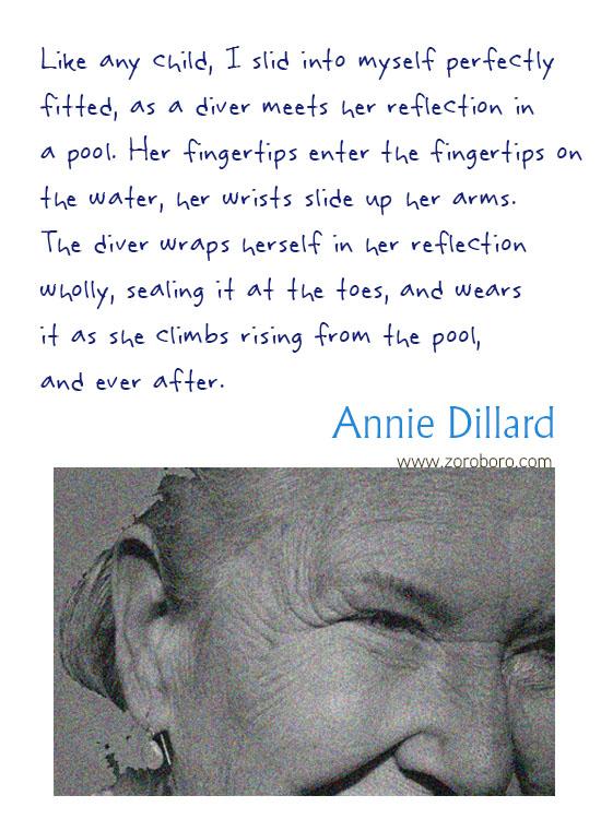 Annie Dillard Quotes. Annie Dillard Books, Literature, Poetry, Life, & Self-realization, Annie Dillard Writings. Annie Dillard Poems