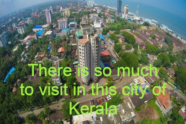There is so much to visit in this city of Kerala