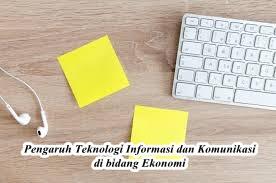Pengaruh Teknologi Informasi dan Komunikasi di bidang Ekonomi