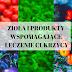Cukrzyca cz II. Produkty wspomagające leczenie. Zioła i dieta