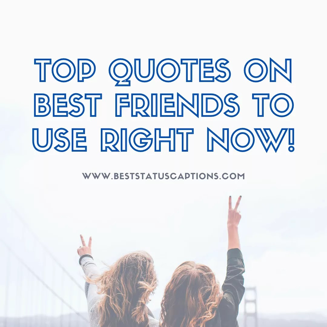 Top Quotes on Best Friends To Use Right Now-Best Status Captions