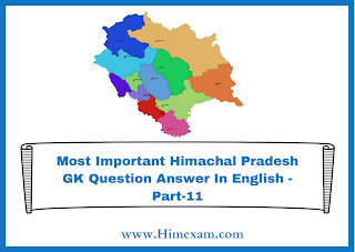 Most Important Himachal Pradesh GK Question Answer In English -Part-11