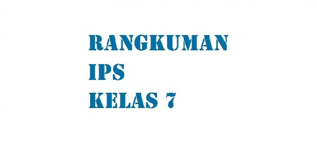 Rangkuman Materi Pelajaran IPS SMP/ MTs Kelas VII