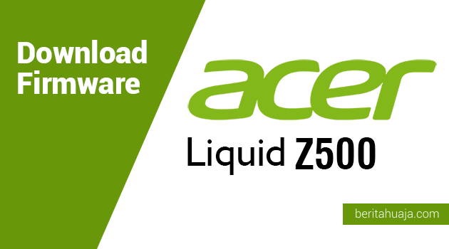 Download Firmware Acer Liquid Z500