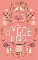 The Hygge Holiday a novel by Rosie Blake, Las Vacaciones Hygge una novela, chick lit, romance, ficción literaria