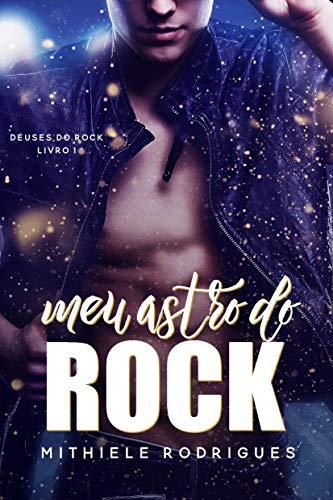 Meu astro do rock (deuses do rock Livro 1) - Mithiele Rodrigues