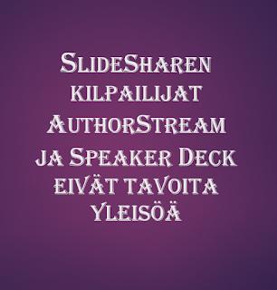 Tekstikyltti: SlideSharen kilpailijat AuthorStream ja Speaker deck eivät tavoita yleisöä.
