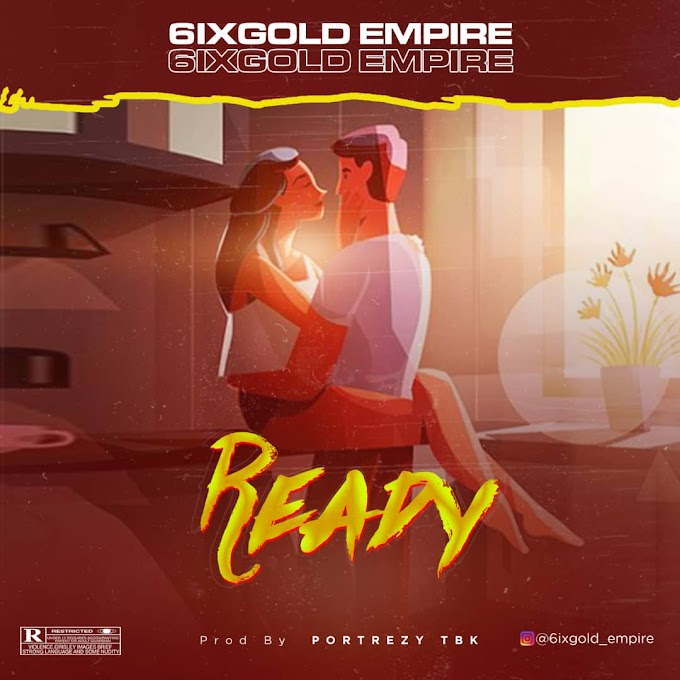 6ixgold Empire - Ready Mp3 Download