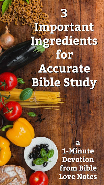 "There are 3 important ""Ingredients"" in accurate study of God's Word. This 1-minute devotion explains. #BibleLoveNotes #BibleStudy"