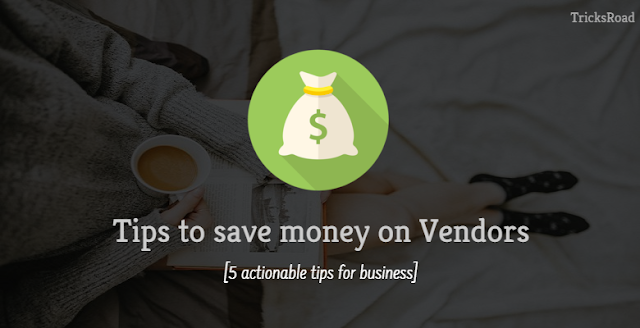 Tips for Businesses to Save Money on Their Vendors