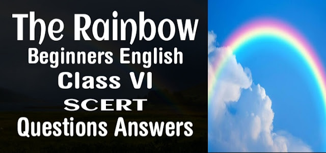 The Rainbow Beginners English Class 6 SCERT Questions Answers