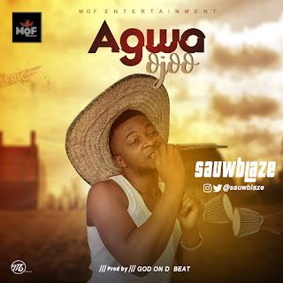 (New Music) Agwa Ojoo - Sauw Blaze