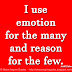 I use emotion for the many and reason for the few. ~Adolf Hitler