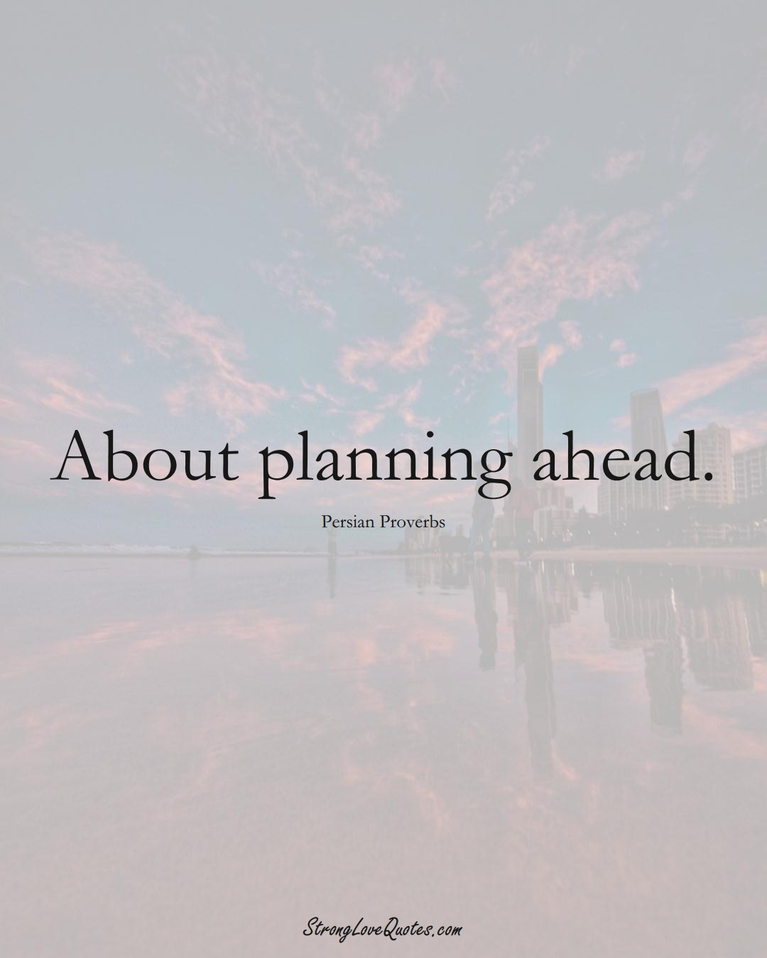 About planning ahead. (Persian Sayings);  #aVarietyofCulturesSayings
