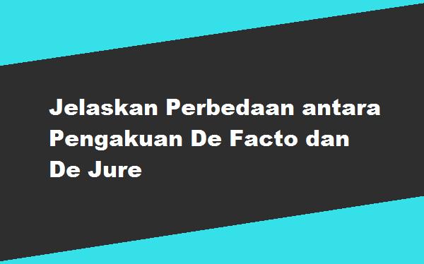 Jelaskan Perbedaan antara Pengakuan De Facto dan De Jure