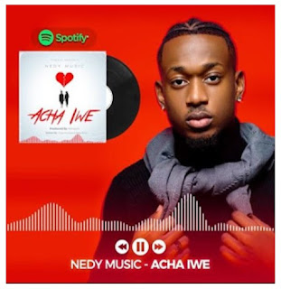 AUDIO | Nedy Music– Acha Iwe|Mp3 Download