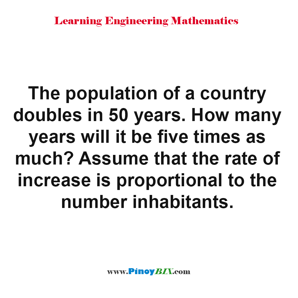 If population of a country doubles in 50 years, how many years will it be five times as much?