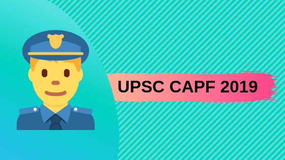 UPSC CAPF 2019: UPSC conducts UPSC CAPF once a year to recruit Central Armed Police Force for Assitant Command Posts within the Paramilitary force of the govt. of India and in its Armed force Offices.