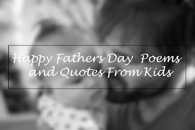 Happy Fathers Day 2016 Poems Quotes From Kids